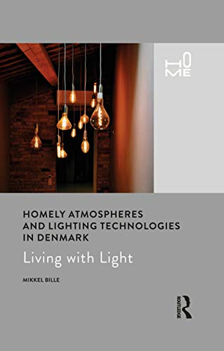 Homely Atmospheres and Lighting Technologies in Denmark: Living with Light (English Edition)