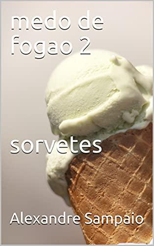 medo de fogao 2 sorvetes (MEDO DE FOGÃO COZINHA RÁPIDA E FÁCIL)