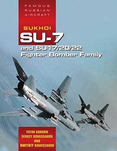 Sukhoi Su-7 and Su17/20/22 Fighter Bomber Family: Famous Russian Aircraft