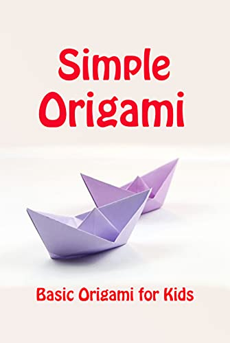 Simple Origami: Basic Origami for Kids: Gifts for Kids (English Edition)