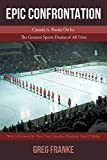 Epic Confrontation: Canada vs. Russian On Ice: The Greatest Sports Drama of All-Time
