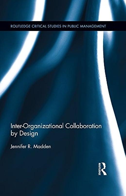 簡単なパイロット軽量Inter-Organizational Collaboration by Design (Routledge Critical Studies in Public Management) (English Edition)