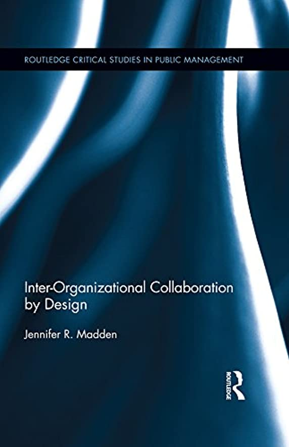 Inter-Organizational Collaboration by Design (Routledge Critical Studies in Public Management) (English Edition)