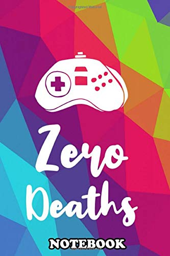 Notebook: Zero Deaths Text Or Typography For Gamers Who Loves Pla , Journal for Writing, College Ruled Size 6' x 9', 110 Pages