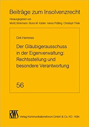 Der Gläubigerausschuss in der Eigenverwaltung: Rechtsstellung und besondere Verantwortung (Beiträge zum Insolvenzrecht)