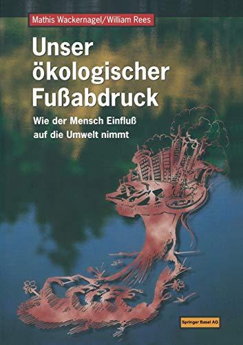 Unser ökologischer Fußabdruck: Wie der Mensch Einfluß auf die Umwelt nimmt (German Edition)