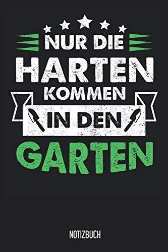 Notizbuch: Nur die Harten kommen in den Garten Notizbuch / Garten-planer mit 120 karierten Seiten! 6x9 Garen-Tagebuch für Gärtner und Hobbygärtner!