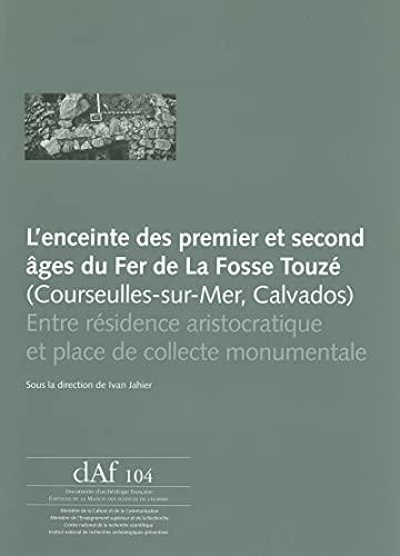 L'enceinte des premier et second âges du Fer de La FosseTouzé (Courseulles-sur Mer, Calvados): Entre résidence aristocratique et place de collecte monumentale
