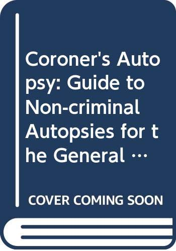 Coroner's Autopsy: Guide to Non-criminal Autopsies for the General Pathologist