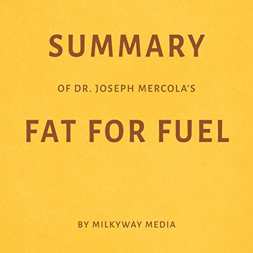 Summary of Dr. Joseph Mercola's Fat for Fuel by Milkyway Media Titelbild