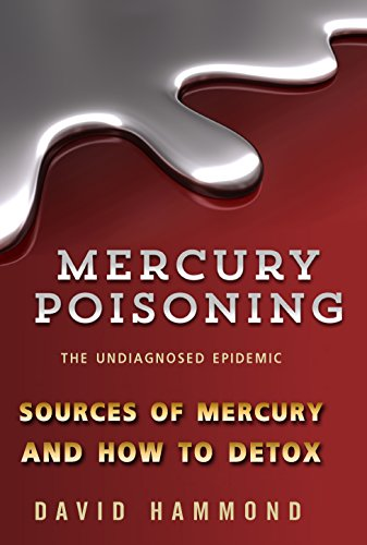 Mercury Poisoning: The Undiagnosed Epidemic: How to detox by [David Hammond]