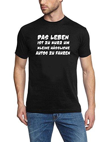 Das Leben ist zu kurz um kleine hässliche Autos zu Fahren ! T-Shirt schwarz Gr.M