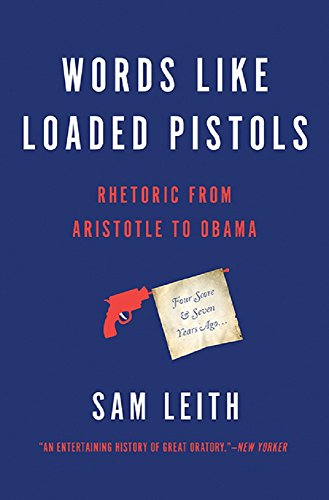 Compare Textbook Prices for Words Like Loaded Pistols: Rhetoric from Aristotle to Obama Illustrated Edition ISBN 9780465096190 by Leith, Sam