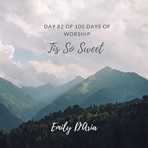 Tis So Sweet (Day 82 of 100 Days Of Worship)