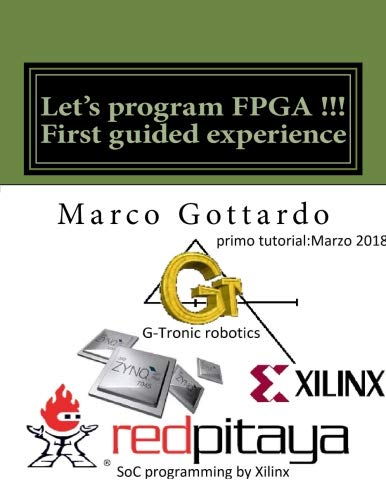 Let\'s program FPGA !!! First guided experience: FPGA Tutorial (FPGA Tutorials, Band 1)
