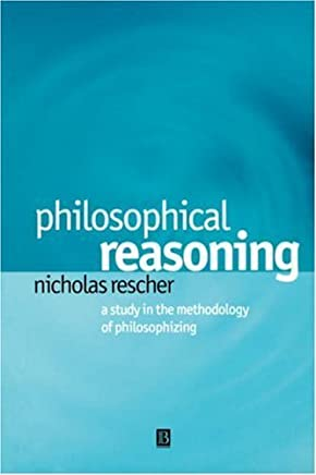 Philosophical Reasoning: A Study in the Methodology of Philosophizing by Nicholas Rescher(2001-10-10)