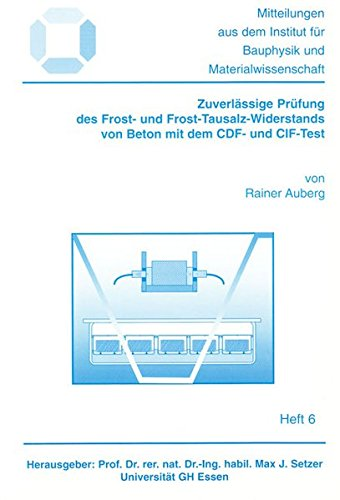 Zuverlässige Prüfung des Frost- und Frost-Tausalz-Widerstands von Beton mit dem CDF- und CIF-Test (Mitteilungen aus dem Institut für Bauphysik und Materialwissenschaft)