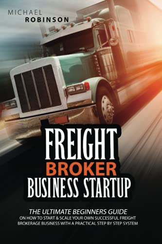 Freight Broker Business Startup: The Ultimate Beginners
