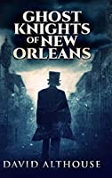 Ghost Knights Of New Orleans: Large Print Hardcover Edition