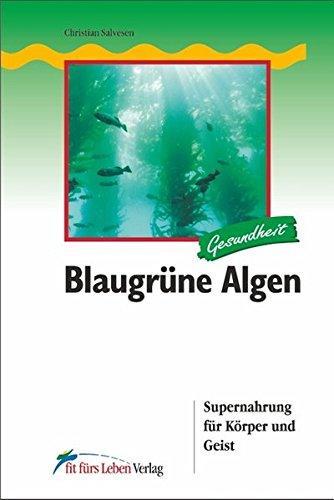 Blaugrüne Algen: Supernahrung für Körper und Geist: Supernahrung fr Krper und Geist (Fit fürs Leben Verlag in der Natura Viva Verlags GmbH)