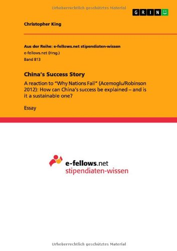 """China's Success Story: A reaction to """"Why Nations Fail"""" (Acemoglu/Robinson 2012): How can China's success be explained - and is it a sustainable one?"""