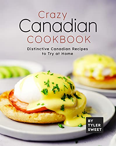 Crazy Canadian Cookbook: Distinctive Canadian Recipes to Try at Home (English Edition)