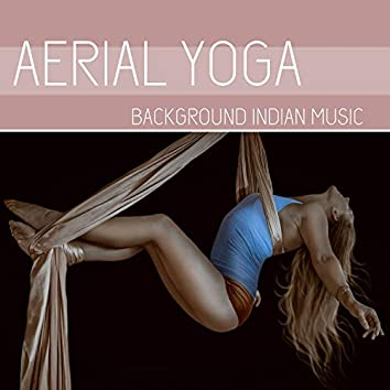 Aerial Yoga: Background Indian Music