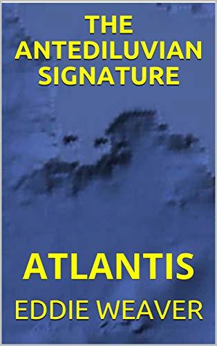 THE ANTEDILUVIAN SIGNATURE: ATLANTIS