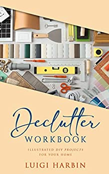Declutter Workbook  Illustrated DIY Projects for your Home