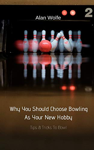 Why You Should Choose Bowling As Your New Hobby: Tips & Tricks To Bowl
