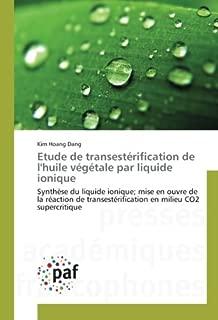 Etude de transestérification de l'huile végétale par liquide ionique: Synthèse du liquide ionique; mise en ouvre de la réaction de transestérification en milieu CO2 supercritique (French Edition)