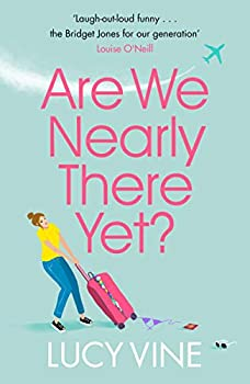 Are We Nearly There Yet?  The ultimate laugh-out-loud read to escape with