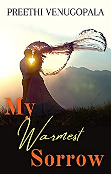 My Warmest Sorrow: A Passionate Second Chance Romance by [Preethi  Venugopala]