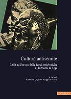 Culture Antisemite: Italia Ed Europa Dalle Leggi Antiebraiche AI Razzismi Di Oggi (Collana Dell'istituto Nazionale Ferruccio Parri)