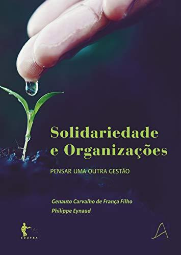 Solidariedade e organizações: pensar uma outra organização