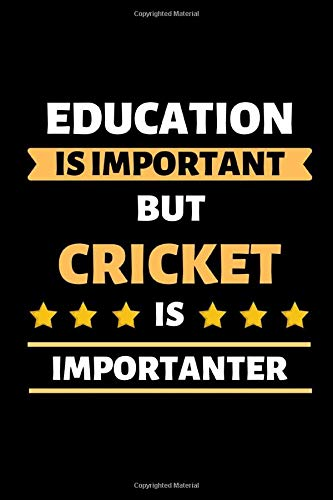 "Education Is Important But Cricket Is Importanter: Cricket Lover Lovers Gift Blank Lined Notebook/Journal (6"" X 9"")"