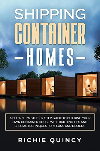Compare Textbook Prices for Shipping Container Homes: A Beginner's Step-By-Step Guide to Building Your Own Container House with Building Tips and Special Techniques for Plans and Designs  ISBN 9798522407384 by Quincy, Richie
