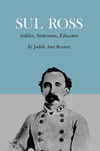Sul Ross: Soldier, Statesman, Educator (Volume 13) (Centennial Series of the Association of Former Students Texas A & M University)
