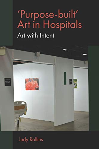 'Purpose-built' Art in Hospitals: Art with Intent (English Edition)