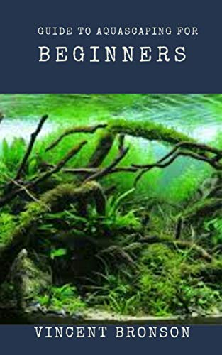 Guide to Aquascaping for Beginners: Aquascaping is to aquariums as gardening is to potted plants. (English Edition)