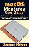 macOS Monterey User Guide: The Complete and Illustrated Manual for Beginners and Seniors to Master the New macOS 12 Monterey with Tips & Tricks to use the Operating System (English Edition)