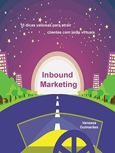 Inbound Marketing: 10 dicas valiosas para atrair o seu público usando ímãs virtuais
