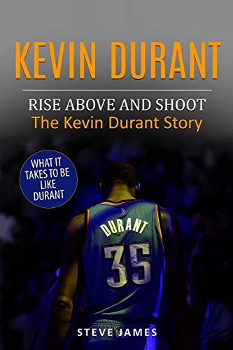 Kevin Durant: Rise Above And Shoot, The Kevin Durant Story (Basketball Biographies in Black&White, Band 1)