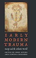 Early Modern Trauma: Europe and the Atlantic World (Early Modern Cultural Studies)