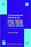 Computational Methods for Inverse Problems (Frontiers in Applied Mathematics)