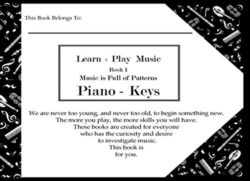 Learn + Play Music : Book 1 Piano - Keys: Music is full of patterns, use this book to crack the musical code.