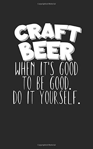 Craft beer When it's good to be good: Notizbuch für Bier Liebhaber mit Zeilen. Für Notizen, Zeichnungen oder Geschenk zum Geburtstag. Geeignet für Biertrinker und Bierliebhaber.