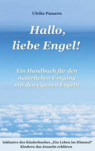 Hallo, liebe Engel!: Ein Handbuch für den natürlichen Umgang mit den eigenen Engeln