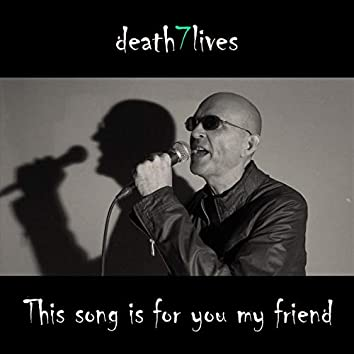 This song is for you my friend