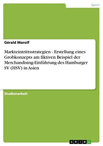 Markteintrittsstrategien - Erstellung eines Grobkonzepts am fiktiven Beispiel der Merchandising-Einführung des Hamburger SV (HSV) in Asien